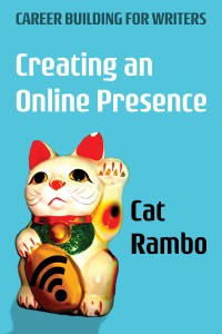 Cover of the book Creating an Online Presence by Cat Rambo, teaching writers how to use social media to build buzz (and sales!) about their work.