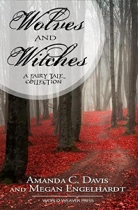 Cover for Wolves and Witches: A Fairy Tale Companion by Amanda C. Davis and Megan Engelhardt