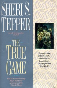 Cover for Sheri S. Tepper's science fiction trilogy, The True Game