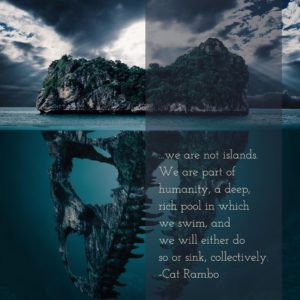 we are not islands. We are part of humanity, a deep rich pool in which we swim, and we will either do so or sink, collectively.