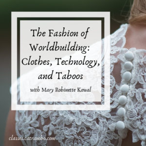 """The Fashion of Worldbuilding: Clothes, technology, and taboos"" with Mary Robinette Kowal"