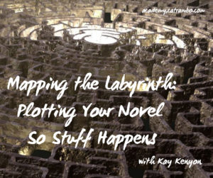 Mapping the Labyrinth: Plotting Your Novel So Stuff Happens with Kay Kenyon