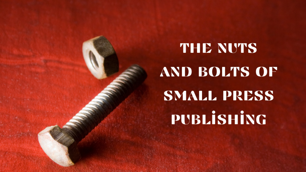 Behind the Curtain: The Nuts and Bolts of Small Press Publishing
